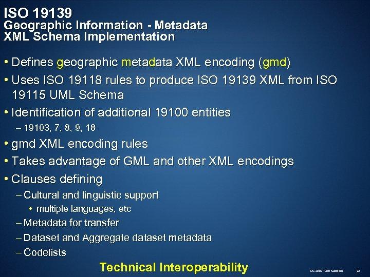 ISO 19139 Geographic Information - Metadata XML Schema Implementation • Defines geographic metadata XML