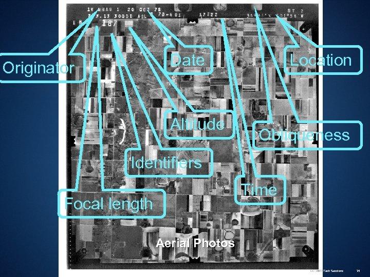 Date Originator Altitude Location Obliqueness Identifiers Time Focal length Aerial Photos UC 2007 Tech