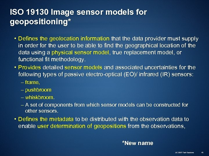 ISO 19130 Image sensor models for geopositioning* • Defines the geolocation information that the
