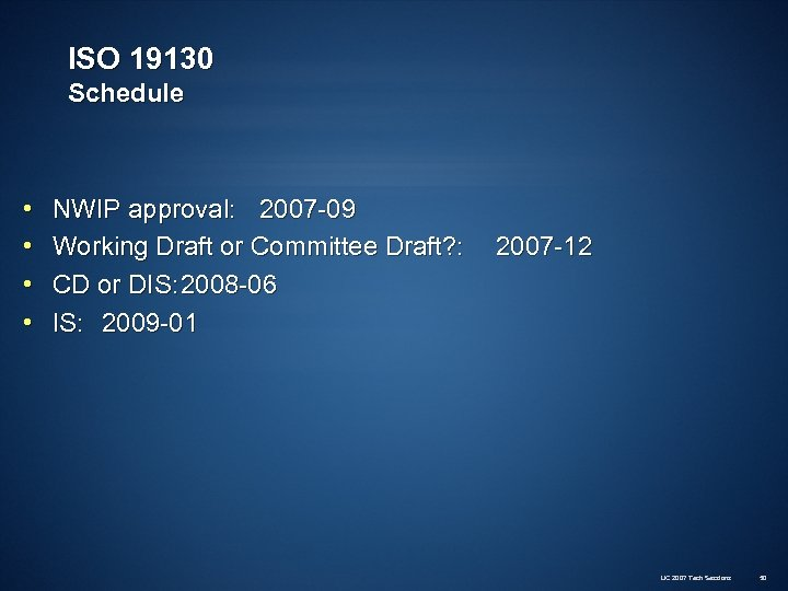 ISO 19130 Schedule • • NWIP approval: 2007 -09 Working Draft or Committee Draft?