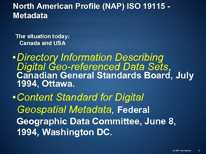 North American Profile (NAP) ISO 19115 Metadata The situation today: Canada and USA •