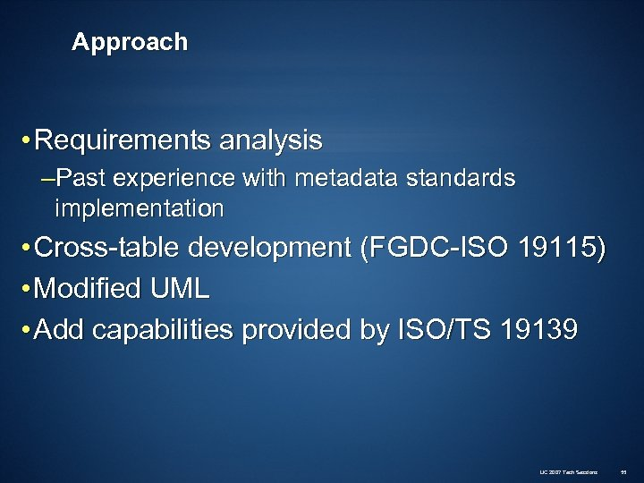 Approach • Requirements analysis –Past experience with metadata standards implementation • Cross-table development (FGDC-ISO