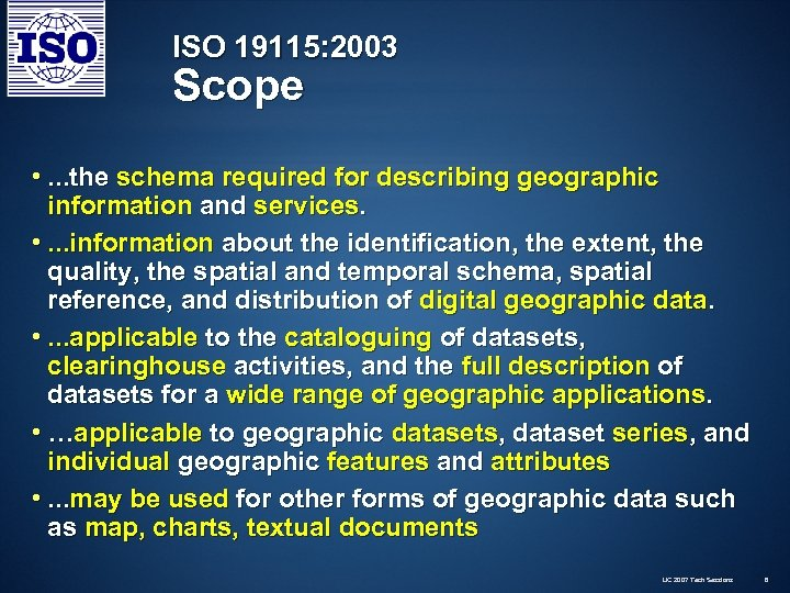 ISO 19115: 2003 Scope • . . . the schema required for describing geographic