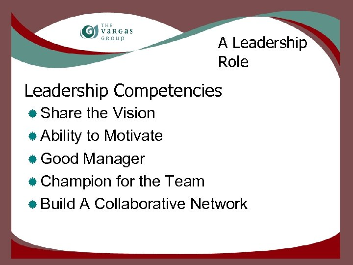 A Leadership Role Leadership Competencies ® Share the Vision ® Ability to Motivate ®