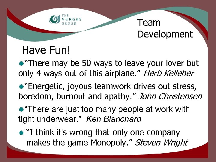 """Team Development Have Fun! ®""""There may be 50 ways to leave your lover but"""
