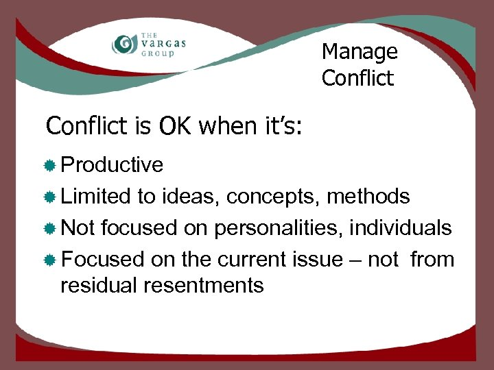 Manage Conflict is OK when it's: ® Productive ® Limited to ideas, concepts, methods