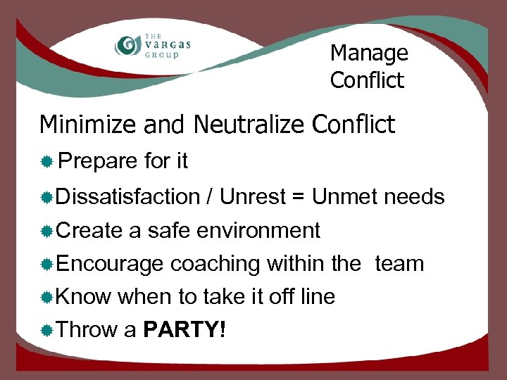 Manage Conflict Minimize and Neutralize Conflict ® Prepare for it ®Dissatisfaction / Unrest =