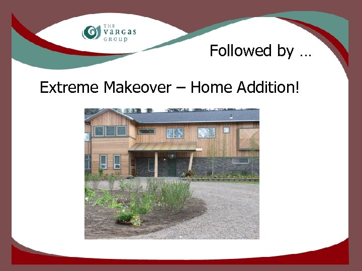 Followed by … Extreme Makeover – Home Addition!