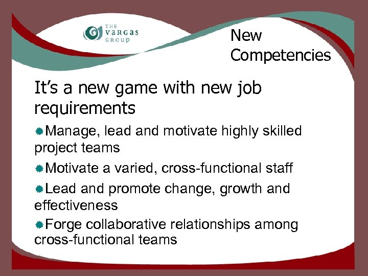 New Competencies It's a new game with new job requirements ®Manage, lead and motivate