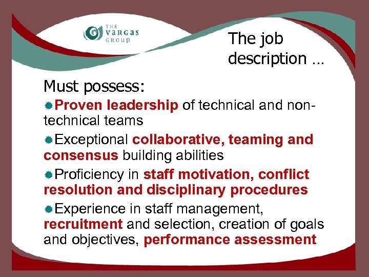 The job description … Must possess: ®Proven leadership of technical and nontechnical teams ®Exceptional