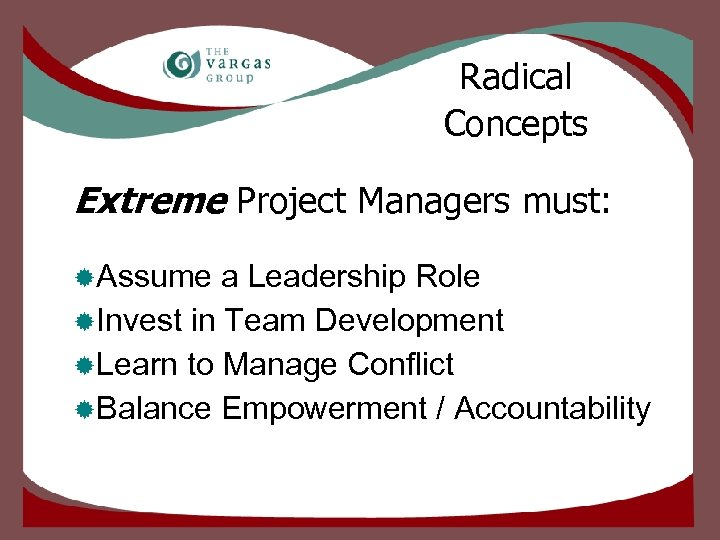 Radical Concepts Extreme Project Managers must: ®Assume a Leadership Role ®Invest in Team Development