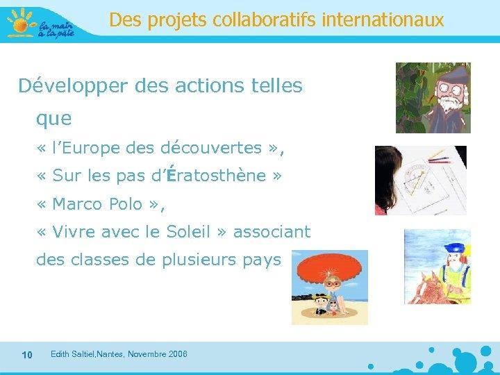 Des projets collaboratifs internationaux Développer des actions telles que « l'Europe des découvertes »