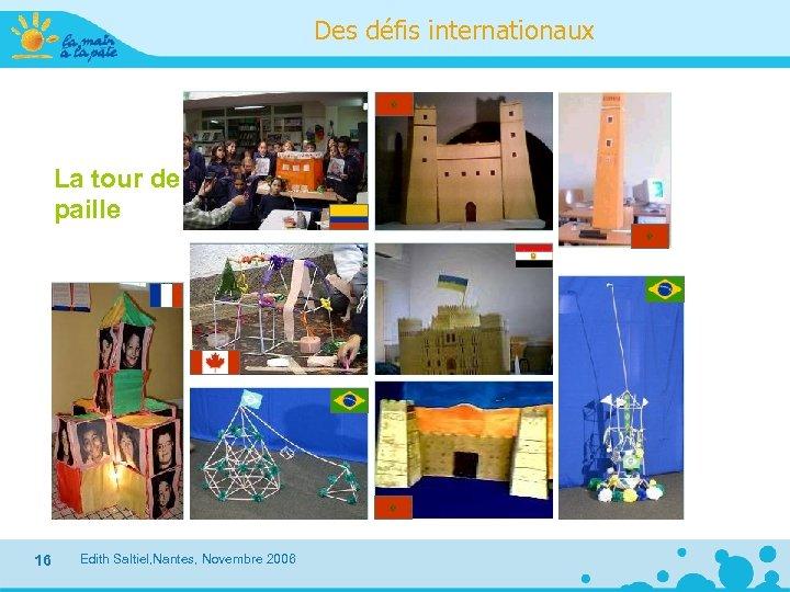 Des défis internationaux La tour de paille 16 Edith Saltiel, Nantes, Novembre 2006