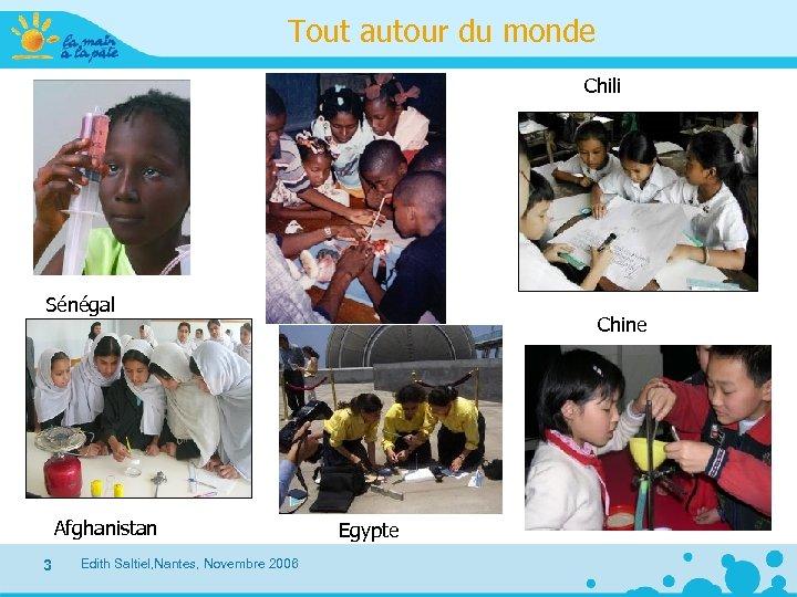 Tout autour du monde Chili Sénégal Afghanistan 3 Edith Saltiel, Nantes, Novembre 2006 Chine