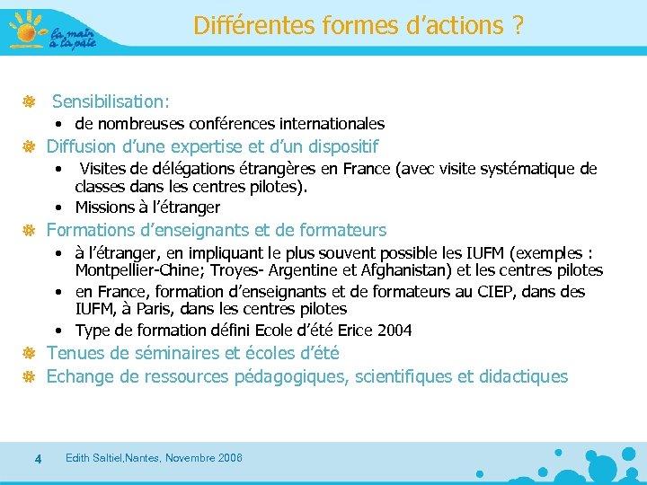 Différentes formes d'actions ? Sensibilisation: • de nombreuses conférences internationales Diffusion d'une expertise et