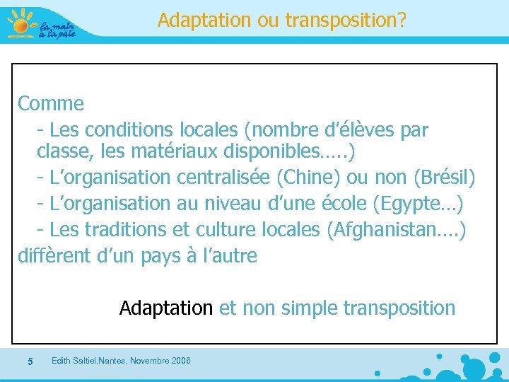 Adaptation ou transposition? Comme - Les conditions locales (nombre d'élèves par classe, les matériaux