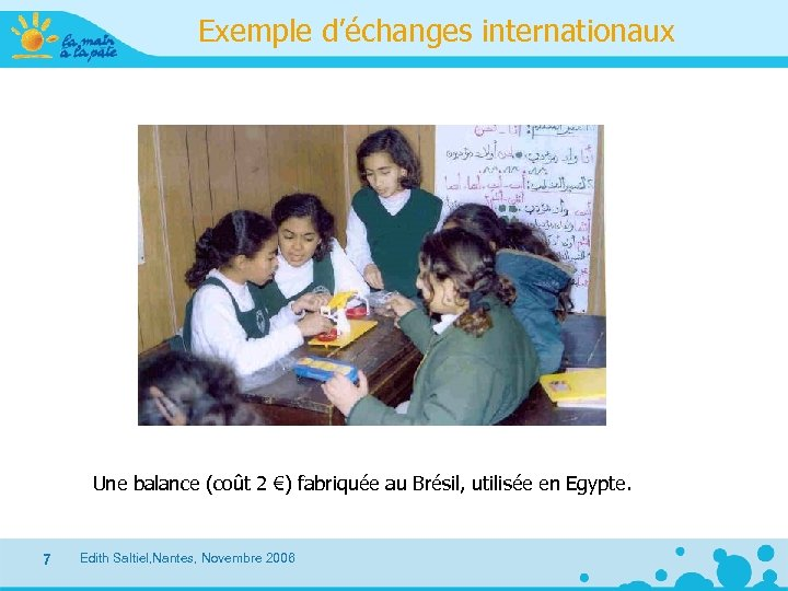 Exemple d'échanges internationaux Une balance (coût 2 €) fabriquée au Brésil, utilisée en Egypte.