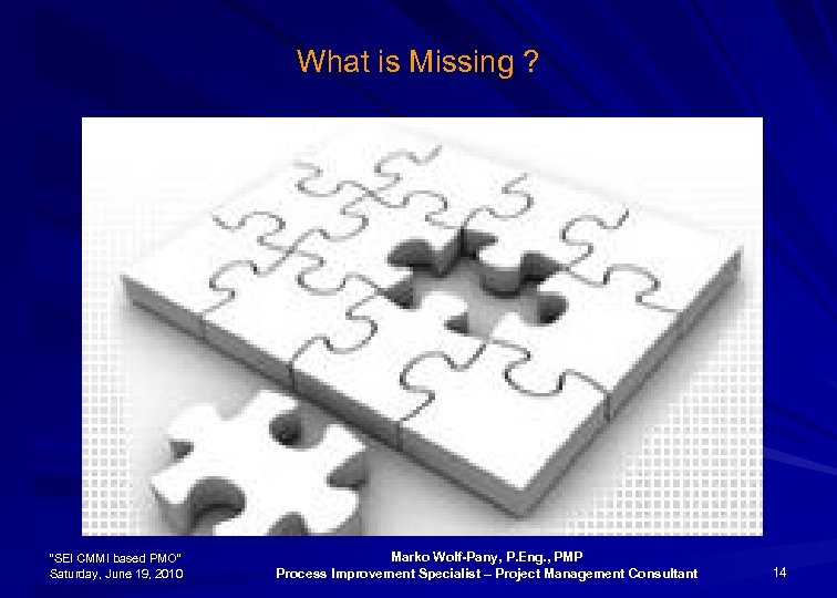"""What is Missing ? """"SEI CMMI based PMO"""" Saturday, June 19, 2010 Marko Wolf-Pany,"""