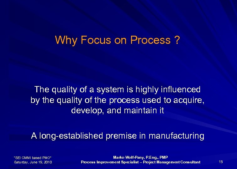 Why Focus on Process ? The quality of a system is highly influenced by
