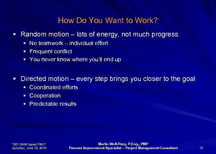 How Do You Want to Work? § Random motion – lots of energy, not