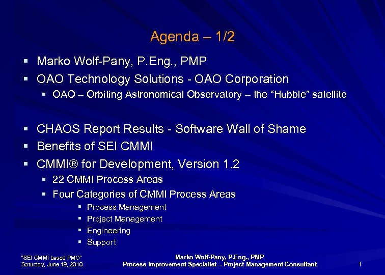 Agenda – 1/2 § Marko Wolf-Pany, P. Eng. , PMP § OAO Technology Solutions