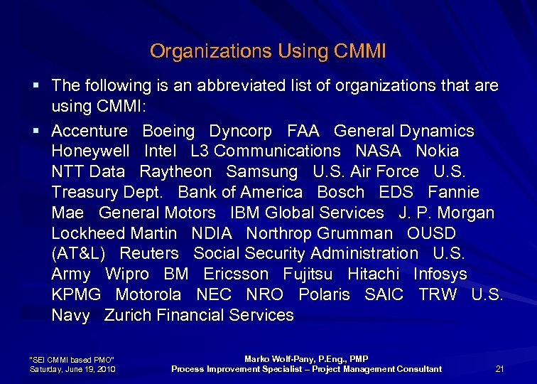 Organizations Using CMMI § The following is an abbreviated list of organizations that are