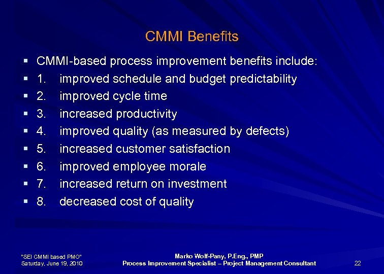 CMMI Benefits § § § § § CMMI-based process improvement benefits include: 1. improved