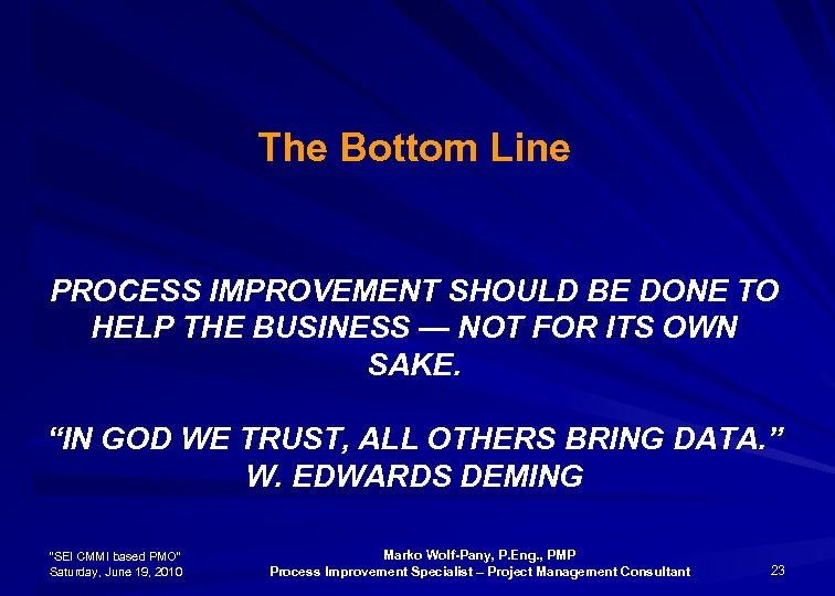 The Bottom Line PROCESS IMPROVEMENT SHOULD BE DONE TO HELP THE BUSINESS — NOT