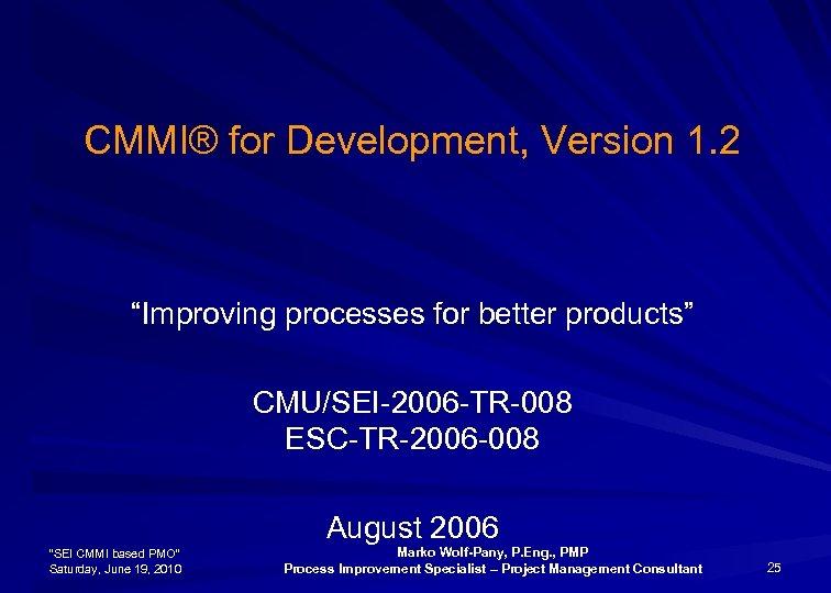 "CMMI® for Development, Version 1. 2 ""Improving processes for better products"" CMU/SEI-2006 -TR-008 ESC-TR-2006"