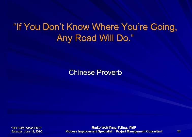 """""""If You Don't Know Where You're Going, Any Road Will Do. """" Chinese Proverb"""