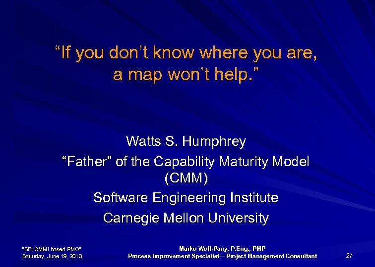 """""""If you don't know where you are, a map won't help. """" Watts S."""