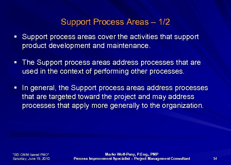 Support Process Areas – 1/2 § Support process areas cover the activities that support