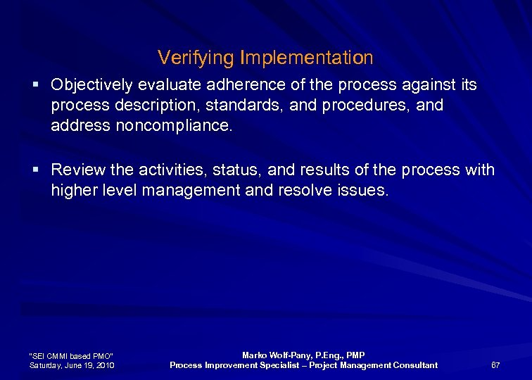 Verifying Implementation § Objectively evaluate adherence of the process against its process description, standards,