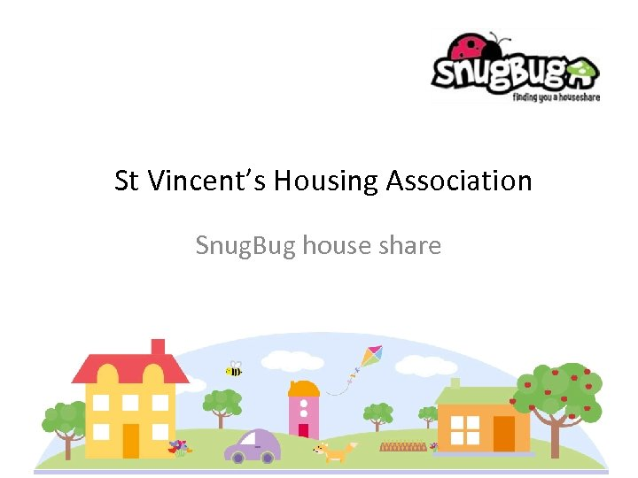 St Vincent's Housing Association Snug. Bug house share