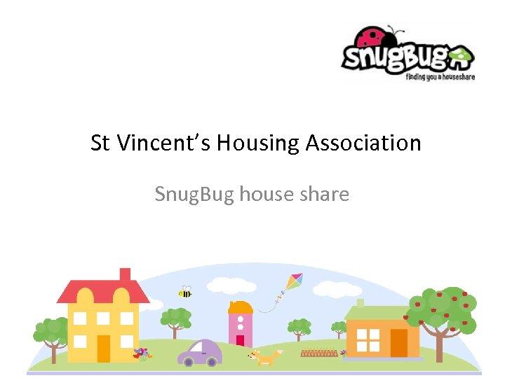 St Vincent's Housing Association Snug. Bug house share