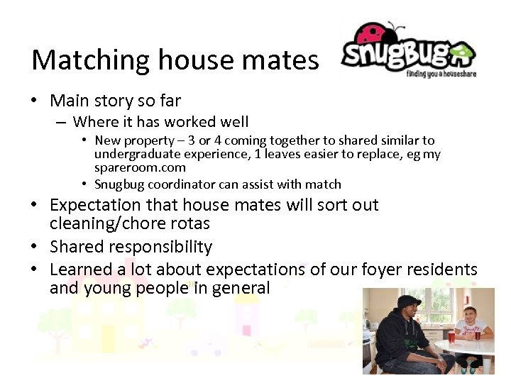 Matching house mates • Main story so far – Where it has worked well