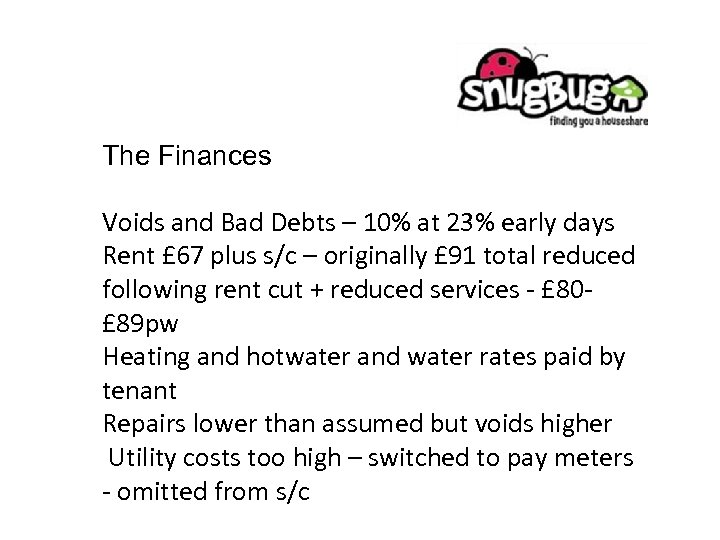 The Finances Voids and Bad Debts – 10% at 23% early days Rent £