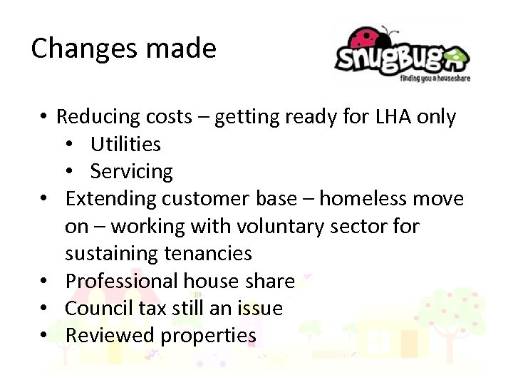 Changes made • Reducing costs – getting ready for LHA only • Utilities •