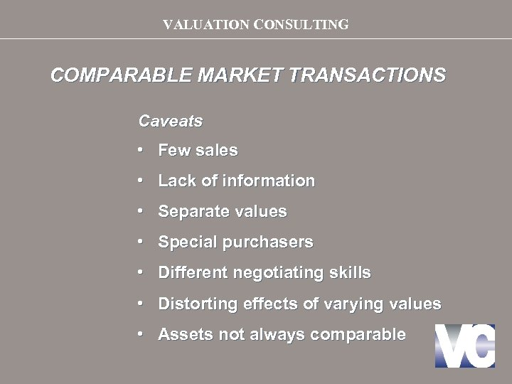 VALUATION CONSULTING COMPARABLE MARKET TRANSACTIONS Caveats • Few sales • Lack of information •