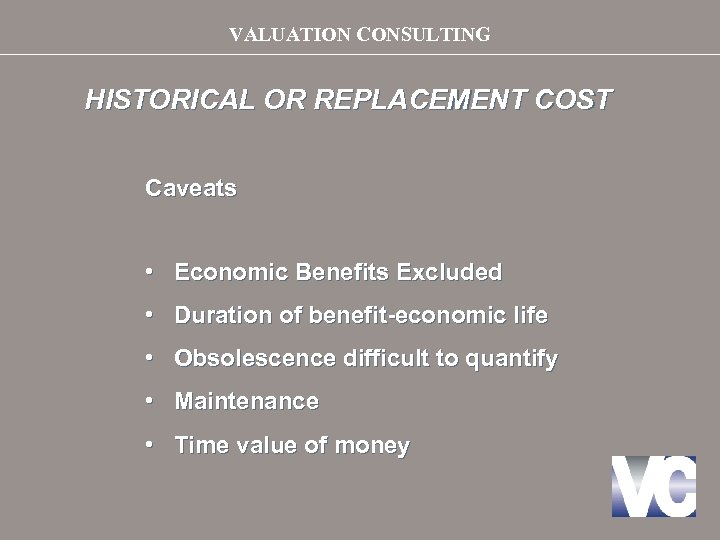 VALUATION CONSULTING HISTORICAL OR REPLACEMENT COST Caveats • Economic Benefits Excluded • Duration of