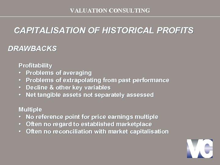 VALUATION CONSULTING CAPITALISATION OF HISTORICAL PROFITS DRAWBACKS Profitability • Problems of averaging • Problems