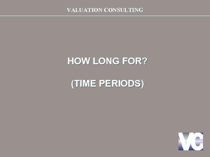 VALUATION CONSULTING HOW LONG FOR? (TIME PERIODS)