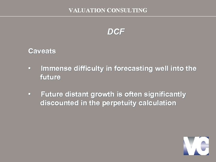 VALUATION CONSULTING DCF Caveats • Immense difficulty in forecasting well into the future •