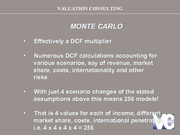 VALUATION CONSULTING MONTE CARLO • Effectively a DCF multiplier • Numerous DCF calculations accounting