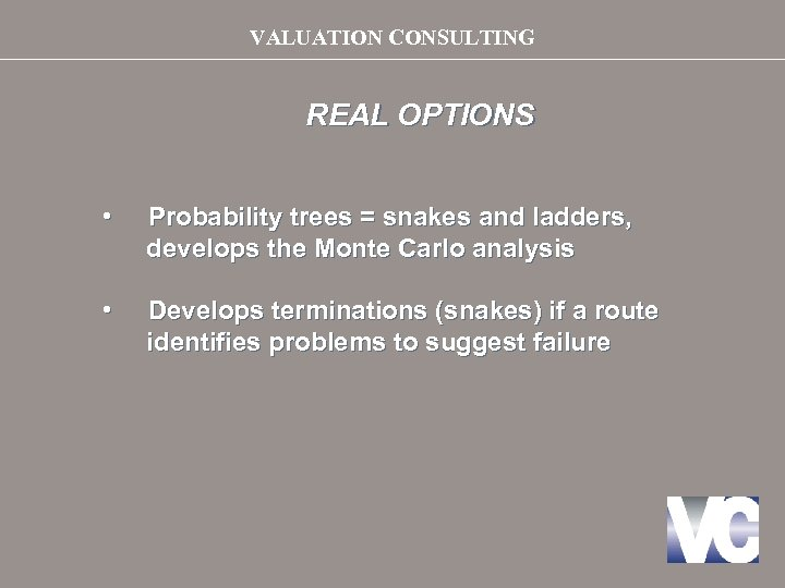 VALUATION CONSULTING REAL OPTIONS • Probability trees = snakes and ladders, develops the Monte