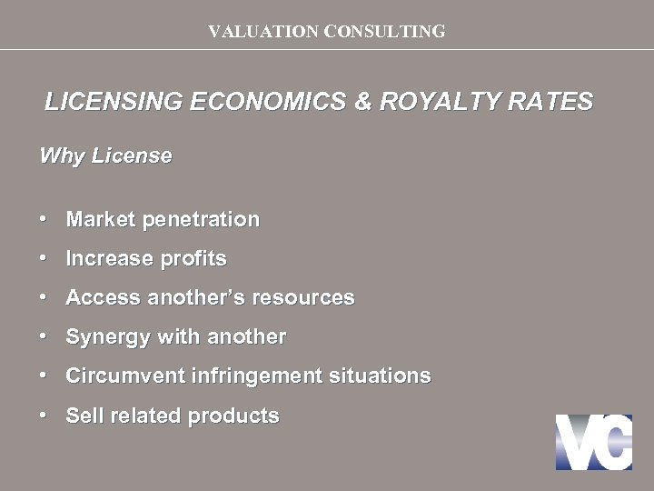 VALUATION CONSULTING LICENSING ECONOMICS & ROYALTY RATES Why License • Market penetration • Increase
