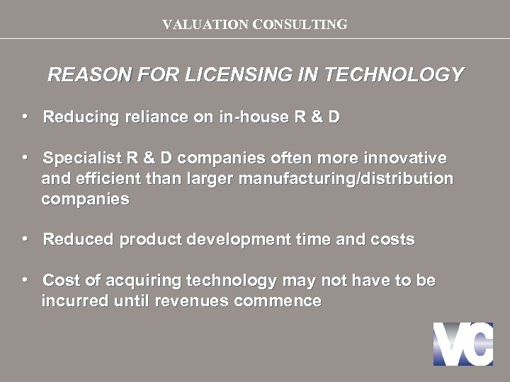 VALUATION CONSULTING REASON FOR LICENSING IN TECHNOLOGY • Reducing reliance on in-house R &