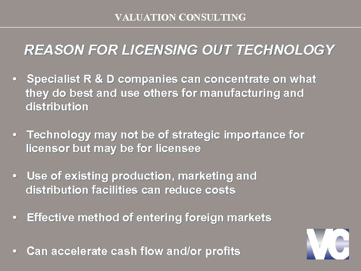 VALUATION CONSULTING REASON FOR LICENSING OUT TECHNOLOGY • Specialist R & D companies can