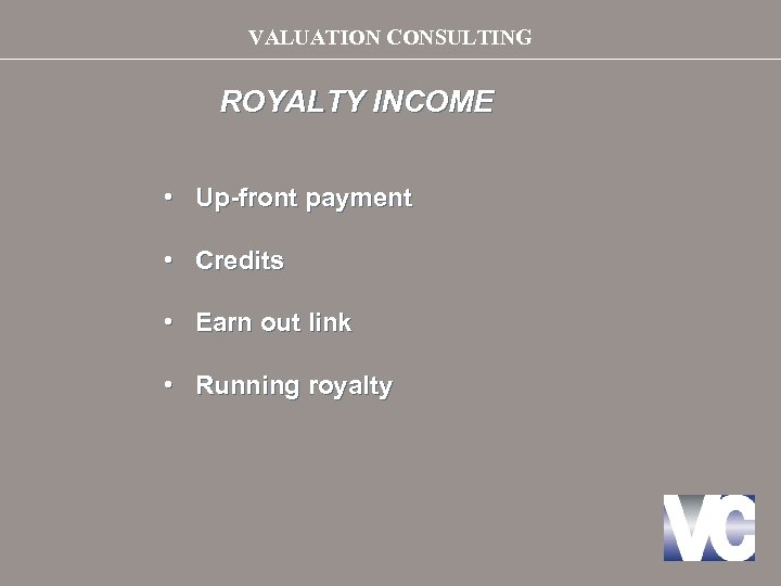 VALUATION CONSULTING ROYALTY INCOME • Up-front payment • Credits • Earn out link •