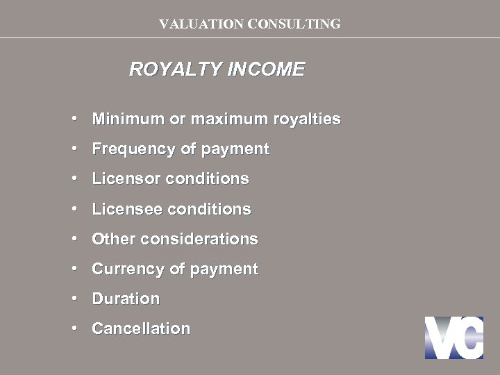 VALUATION CONSULTING ROYALTY INCOME • Minimum or maximum royalties • Frequency of payment •